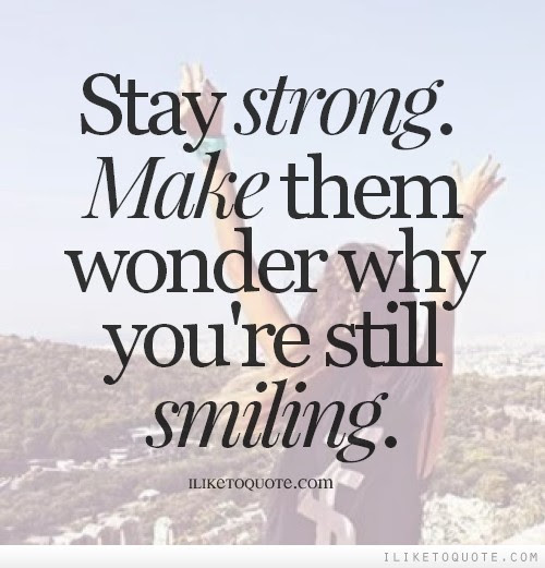 Stay Strong Make Them Wonder Why Youre Still Smiling