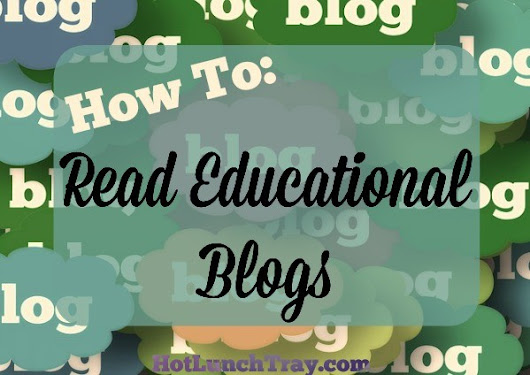 How To: Read Educational Blogs | Hot Lunch Tray