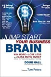 Jump Start Your Business Brain: Win More, Lose Less, and Make More Money with Your New Products, Services, Sales & Advertising