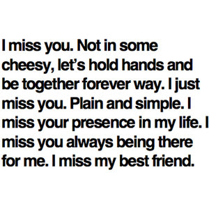 I Miss You Not In Some Cheesy Lets Hold Hands And Be Together