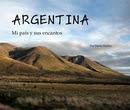ARGENTINA Mi país y sus encantos Por María Mullen