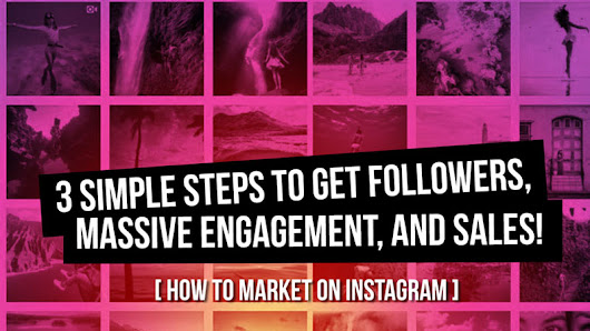 "How to Market on Instagram - 3 Steps to Get ""REAL"" Instagram Followers FAST"