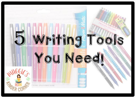 5 Writing Tools You Need! - Maggie's Kinder Corner