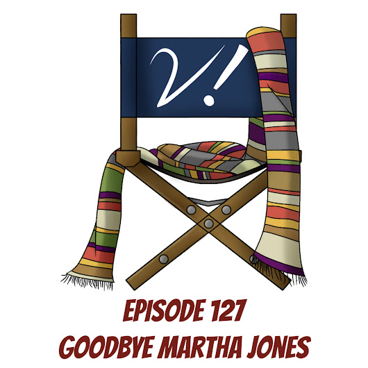 127 – Goodbye Martha Jones