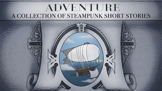 Adventure: A Collection of Steampunk Short Stories