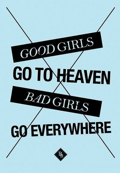 Good Girls Go To Heaven Bad Girls Go Everywhere Helen Gu