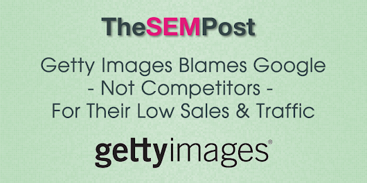 Getty Images Blames Google, Not Competitors, for Low Sales - The SEM Post