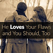 He Loves Your Flaws and You Should, Too - Love Engineer