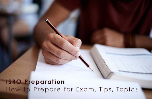 ISRO Preparation 2017: How to Prepare for Exam, Tips, Topics - TTI Trends