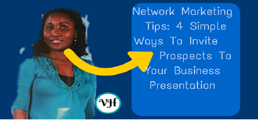 Network Marketing Tips: 4 Simple Ways To Invite  Prospects..