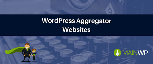 WordPress Roundup: Creating a WordPress aggregator website may not be as hard as you think - MainWP WordPress Management