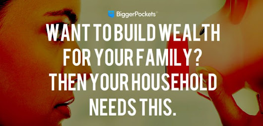 Want to Build Wealth for Your Family? Then Your Household NEEDS This.