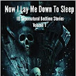 Now I Lay Me Down To Sleep: 10 Supernatural Bedtime Stories (Volume 1) by Arthur Butt (2015-10-05): Arthur Butt; Angela Deppeler; Suzanne Lynn Solomon; R. B. Clague; W.H. Matlack; James Osborne; Johnny Gunn; Candace Sams; FJ Thomas; M.H. Newhouse: Amazon.com: Books