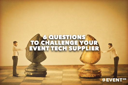 6 Questions to Challenge Your Event Tech Supplier