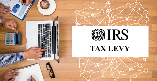 Tax Levies - Stop an IRS Tax Levy Now | IRS Tax Relief - Tax Debt Help - San Diego - USA