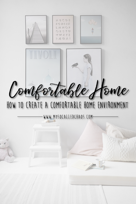 How To Create A Comfortable Home Environment - My So-Called Chaos