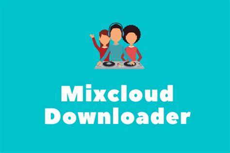 mixcloud downloaders   mixcloud  mp