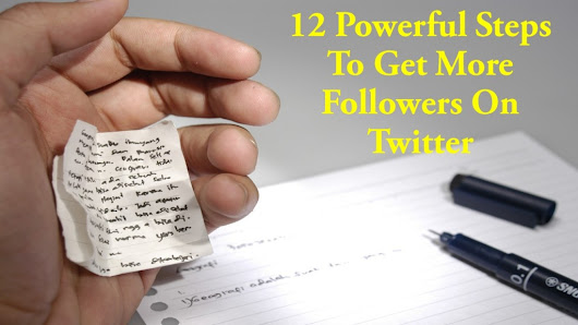 12 Powerful Steps To Get More Followers On Twitter