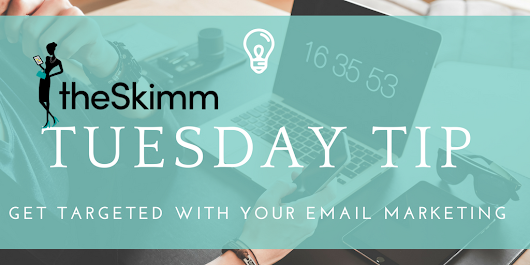 Tuesday Tip: Learn from the the best. Targeted email marketing lessons from theSkimm