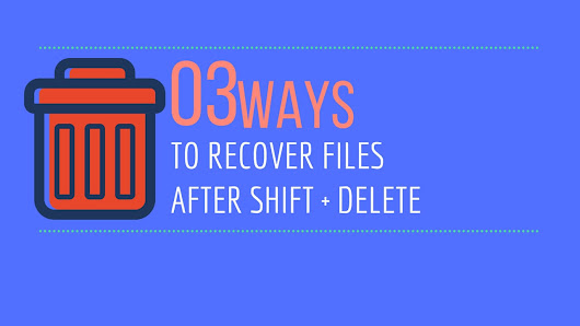 How To Recover Files From Shift Delete Manually In Windows 7, 8, XP & 10