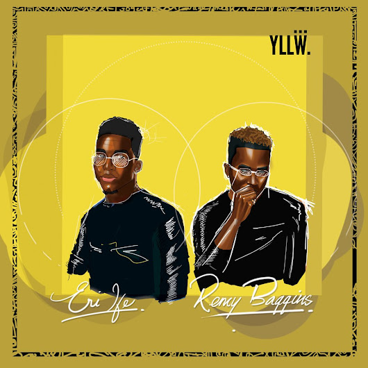 "Eri Ife and Remy Baggins Merge Different Styles To Bring You ""YLLW"" EP - Kenyan Musik"