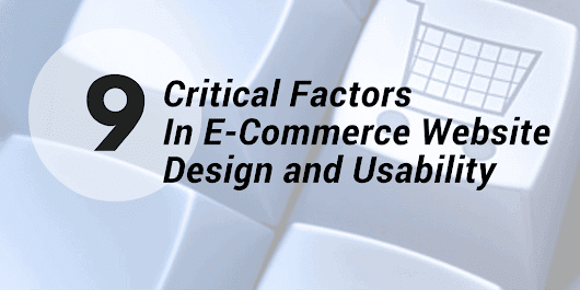 9 Critical Factors In E-Commerce Website Design and Usability