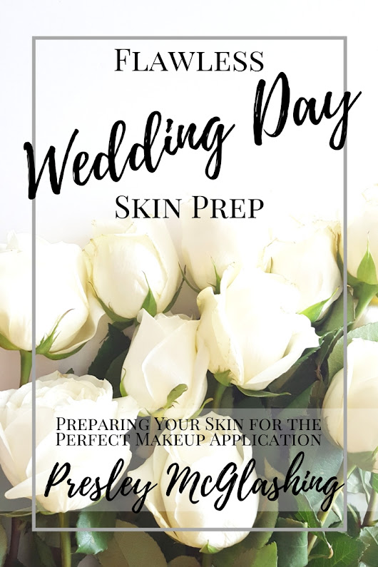 Flawless Wedding Day Skin Prep | with Presley McGlashing - Green-Eyed Girl Productions