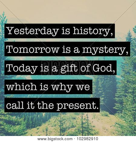 Inspirational Typographic Quote Yesterday Is History Tomorrow Is A