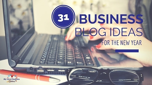 31 Inspiring Business Blog Ideas For The New Year | My Local Business Online