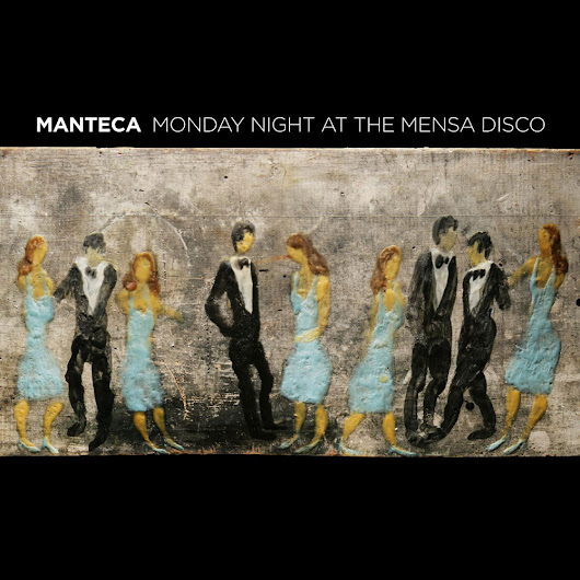 Monday Night at the Mensa Disco - 2013 - Manteca