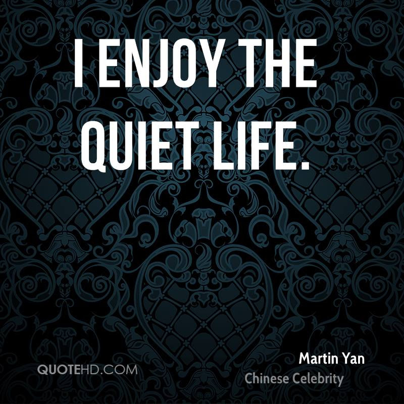 Top 25 Quiet Life Quotes Of 55 A Z Quotes