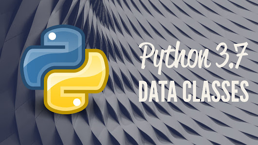 The Ultimate Guide to Data Classes in Python 3.7 – Real Python