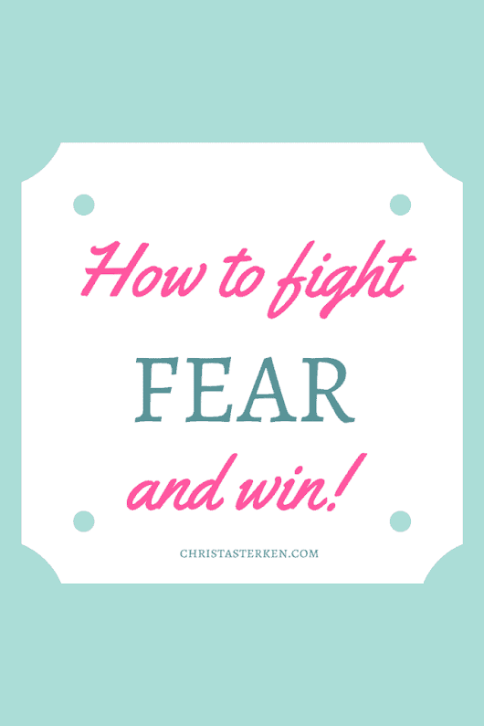 How to fight fear and win!