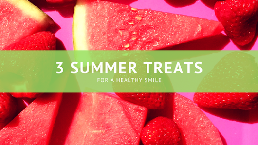 3 Summer Treats for a Healthy Smile