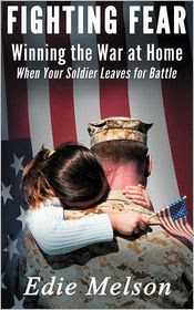 Fighting Fear: Winning the War at Home When Your Soldier Leaves for Battle by Edie Melson: Book Cover