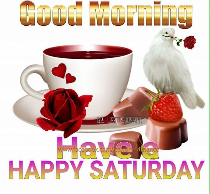 Good Morning Have A Happy Saturday Pictures Photos And Images For