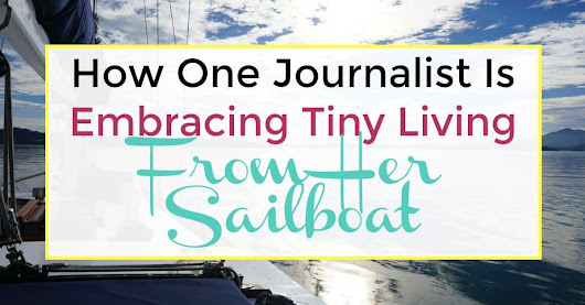 How One Journalist Is Embracing Tiny Living From Her Sailboat - ILIKETODABBLE