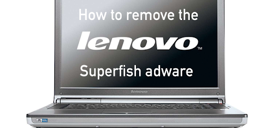 Lenovo released free Superfish removal tool + tutorial