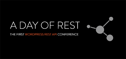 A Day of REST – Learn about the WordPress REST API