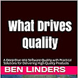 What Drives Quality: A Deep Dive into Software Quality with Practical Solutions for Delivering High Quality Products, Ben Linders, eBook - Amazon.com