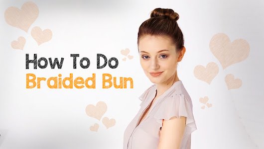 How To Do Braided Bun