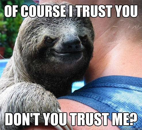 Of Course I Trust You Dont You Trust Me Suspiciously Evil Sloth