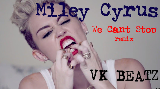 Miley Cyrus - We Can't Stop(VK Beatz Remix)