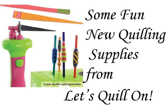 Fun New Supplies from Let's Quill On - Honey's Quilling