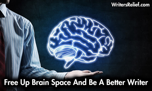 Free Up Brain Space And Be A Better Writer – Writer's Relief – Medium