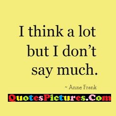 Proud Quote I Think A Lot But I Dont Say Much Quotespicturescom