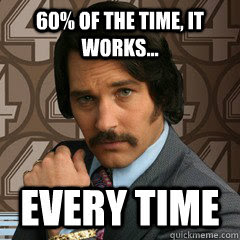60% of the time, it works... Every time - Brian Fantana - quickmeme