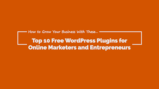 Top 10 Free #WordPress Plugins for Online Marketers and #Entrepreneurs