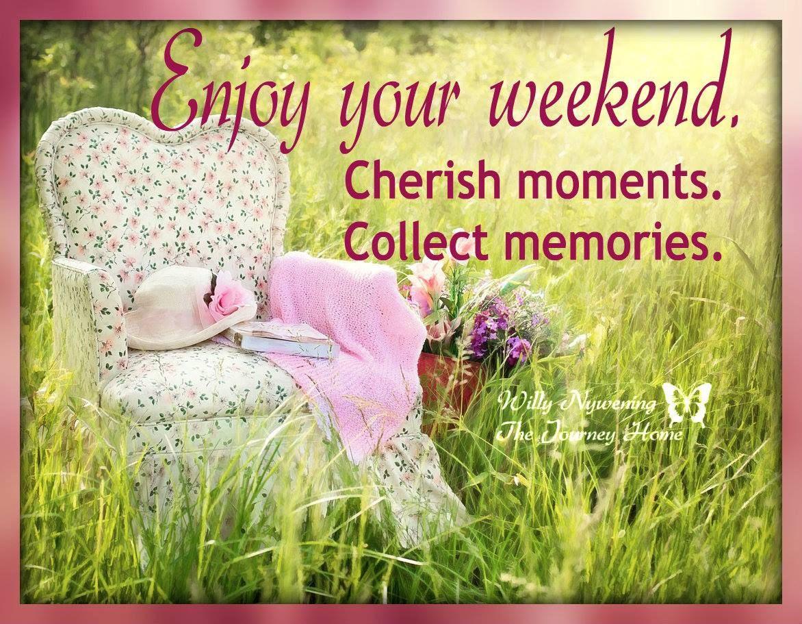 Enjoy Your Weekend Cherish Moments Collect Memories Pictures Photos
