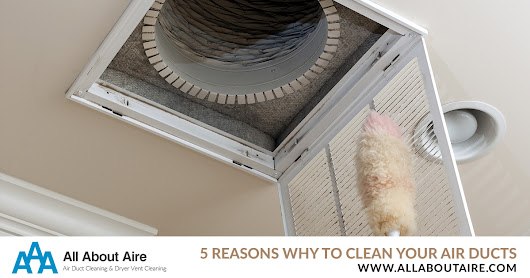5 Reasons You Need to be Cleaning Your Air Ducts – All About Aire – Aire Duct Cleaning & Dryer Vent Cleaning